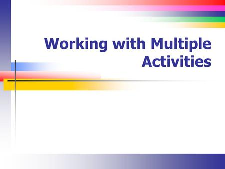 Working with Multiple Activities. Slide 2 Introduction Working with multiple activities Creating multiple views Introduction to intents Passing data to.