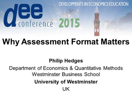 Why Assessment Format Matters Philip Hedges Department of Economics & Quantitative Methods Westminster Business School University of Westminster UK.