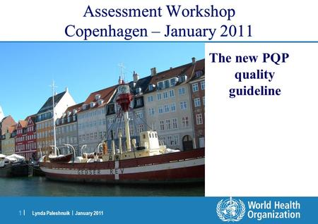 Lynda Paleshnuik | January 2011 1 |1 | Assessment Workshop Copenhagen – January 2011 The new PQP quality guideline.