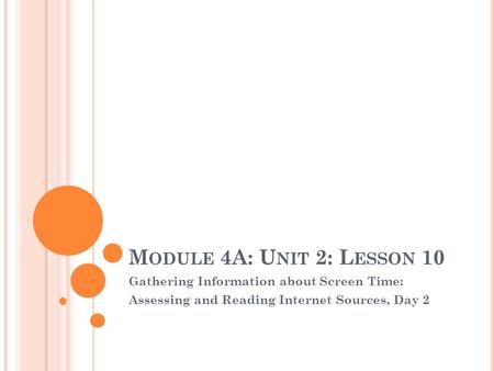 M ODULE 4A: U NIT 2: L ESSON 10 Gathering Information about Screen Time: Assessing and Reading Internet Sources, Day 2.