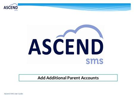 Add Additional Parent Accounts Ascend SMS User Guide.