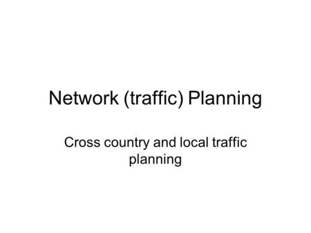 Network (traffic) Planning Cross country and local traffic planning.