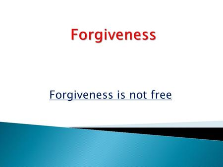 Forgiveness is not free. Some might think that the symbol for forgiveness is the cross because Jesus gave his life to forgive us. Roughly Jesus forgave.