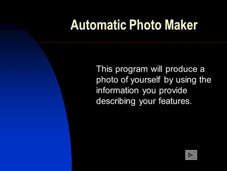 Automatic Photo Maker This program will produce a photo of yourself by using the information you provide describing your features.