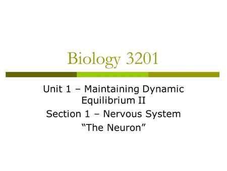 "Biology 3201 Unit 1 – Maintaining Dynamic Equilibrium II Section 1 – Nervous System ""The Neuron"""