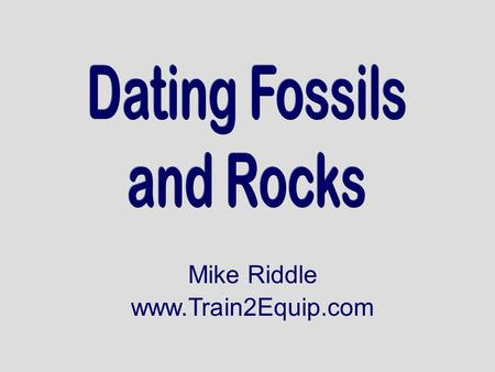Mike Riddle www.Train2Equip.com. Topics  A primer on radioactive decay  Carbon-14 dating  Radioisotope dating.