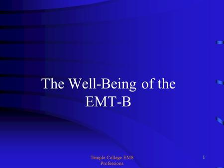 Temple College EMS Professions 1 The Well-Being of the EMT-B.