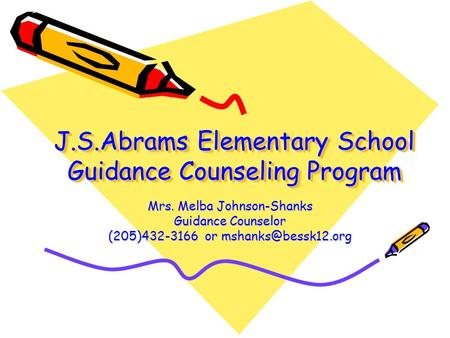 J.S.Abrams Elementary School Guidance Counseling Program Mrs. Melba Johnson-Shanks Guidance Counselor (205)432-3166 or