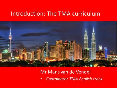 Mr Mans van de Vendel Coordinator TMA English track Introduction: The TMA curriculum.
