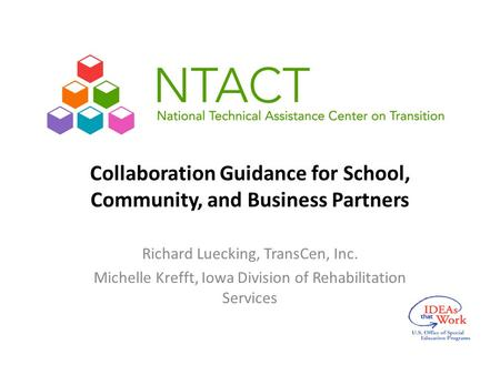 Collaboration Guidance for School, Community, and Business Partners Richard Luecking, TransCen, Inc. Michelle Krefft, Iowa Division of Rehabilitation Services.