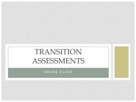 DRAKE CLASS TRANSITION ASSESSMENTS. WHAT? The Division on Career Development and Transition (DCDT) of the Council for Exceptional Children defines transition.