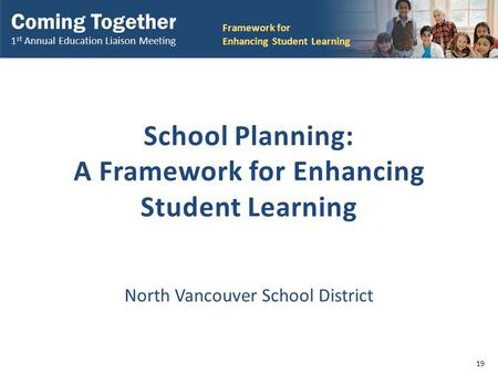 Coming Together 1 st Annual Education Liaison Meeting Framework for Enhancing Student Learning Coming Together 1 st Annual Education Liaison Meeting Framework.