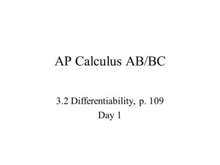 AP Calculus AB/BC 3.2 Differentiability, p. 109 Day 1.