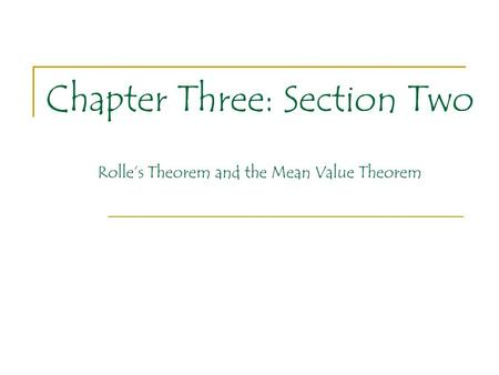 Chapter Three: Section Two Rolle's Theorem and the Mean Value Theorem.