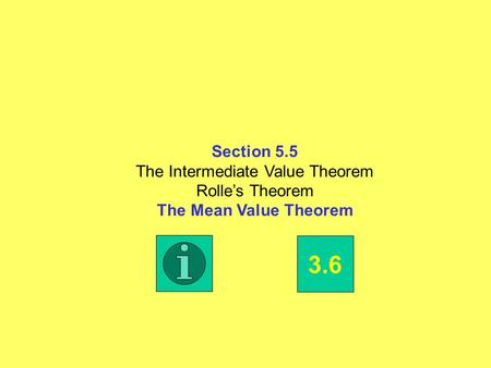 Section 5.5 The Intermediate Value Theorem Rolle's Theorem The Mean Value Theorem 3.6.