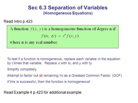 Sec 6.3 Separation of Variables (Homogeneous Equations) Read Intro p.423 To test if a function is homogeneous, replace each variable in the equation by.