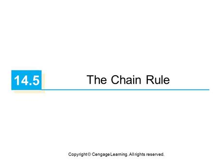 Copyright © Cengage Learning. All rights reserved. 14.5 The Chain Rule.