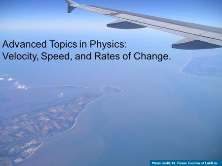 Advanced Topics in Physics: Velocity, Speed, and Rates of Change. Photo credit: Dr. Persin, Founder of Lnk2Lrn.
