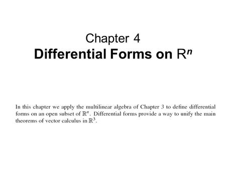 Chapter 4 Differential Forms on R n. Contents: 4.1 Differential 1-Forms and the Differential of a Function 4.2 Differential k-Forms 4.3 Differential Forms.