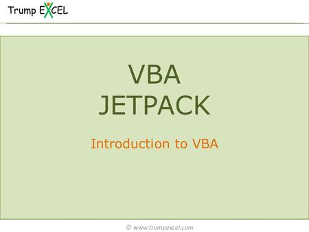 © www.trumpexcel.com VBA JETPACK Introduction to VBA.