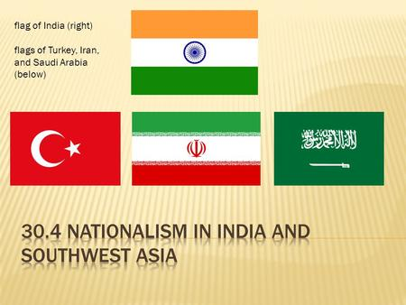 Flag of India (right) flags of Turkey, Iran, and Saudi Arabia (below)