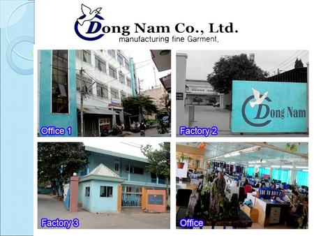 1. General Information Factory Name : DONG NAM CO., LTD ◦ Year established : 1988 ◦ Company status : 100% Korean own US$ 5 Million. ◦ Tax Code # : 3600656328.