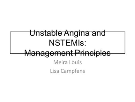 Unstable Angina and NSTEMIs: Management Principles Meira Louis Lisa Campfens.
