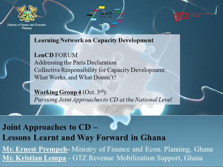 Ministry of Finance and Economic Planning Joint Approaches to CD – Lessons Learnt and Way Forward in Ghana Mr. Ernest Prempeh- Ministry of Finance and.