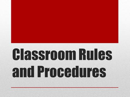 Classroom Rules and Procedures. Classroom Assumptions AKA Rules Be on-time, on-task, prepared to learn, and responsible for your own learning every day.