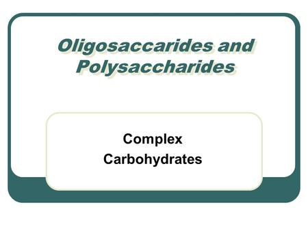 Oligosaccarides and Polysaccharides Complex Carbohydrates.