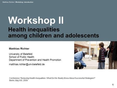 Workshop II Health inequalities among children and adolescents Matthias Richter University of Bielefeld School of Public Health Department of Prevention.