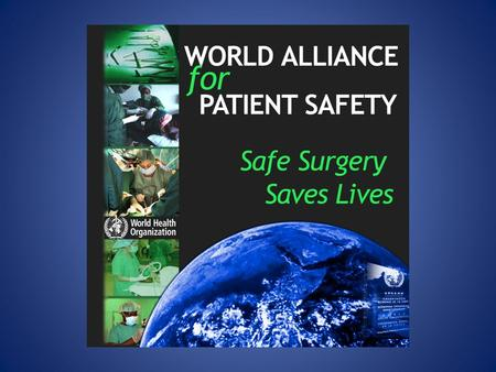 Surgical safety is a serious public health issue About 234 million operations are done globally each year A rate of 0.4-0.8% deaths and 3-16% complications.