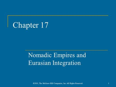 Chapter 17 Nomadic Empires and Eurasian Integration 1©2011, The McGraw-Hill Companies, Inc. All Rights Reserved.
