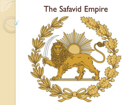 The Safavid Empire. Safavid The Safavid Empire went from Azerbaijan on the Caspian Sea east to India; along the Persian Gulf and Arabian Sea north to.