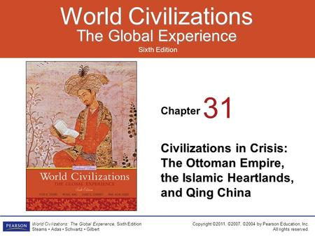 Chapter Sixth Edition World Civilizations The Global Experience World Civilizations The Global Experience Copyright ©2011, ©2007, ©2004 by Pearson Education,
