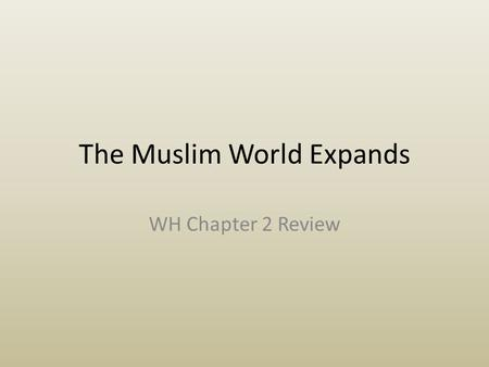 The Muslim World Expands WH Chapter 2 Review. The Ottomans Build a Vast Empire – By 1300 CE, the Byzantine Empire (the remnants of the Roman Empire) was.