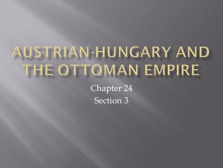 Chapter 24 Section 3.  Franz Joseph I  Magyars  Dual Monarchy  Crimean War  Balkan Wars  Young Turks.