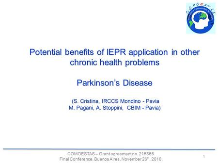 COMOESTAS – Grant agreement no. 215366 Final Conference, Buenos Aires, November 26 th, 2010 1 Potential benefits of IEPR application in other chronic health.