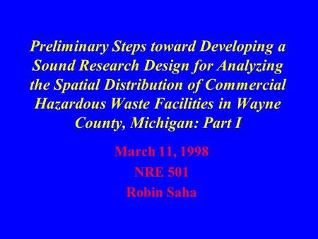 Preliminary Steps toward Developing a Sound Research Design for Analyzing the Spatial Distribution of Commercial Hazardous Waste Facilities in Wayne County,