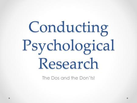 Conducting Psychological Research The Dos and the Don'ts!