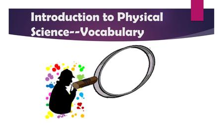 Introduction to Physical Science--Vocabulary. Experiment.
