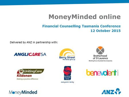 Financial Counselling Tasmania Conference 12 October 2015 Delivered by ANZ in partnership with: