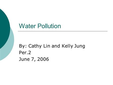 Water Pollution By: Cathy Lin and Kelly Jung Per.2 June 7, 2006.