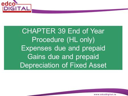 CHAPTER 39 End of Year Procedure (HL only) Expenses due and prepaid Gains due and prepaid Depreciation of Fixed Asset.