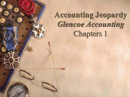 Accounting Jeopardy Glencoe Accounting Chapters 1.