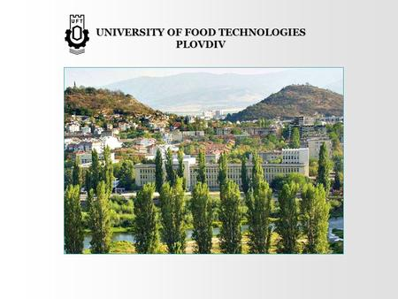 UNIVERSITY OF FOOD TECHNOLOGIES PLOVDIV. The University of Food Technologies (UFT) in Plovdiv has a rich history spanning sixty years, and remarkable.