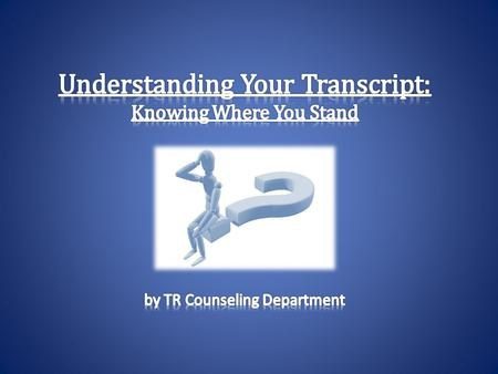 Understanding Your Transcript: Knowing Where You Stand Your Name Date of Birth Guardian Address The academic transcript will show student coursework from.