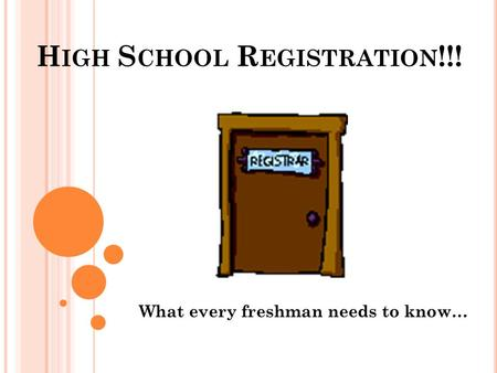 H IGH S CHOOL R EGISTRATION !!! What every freshman needs to know…