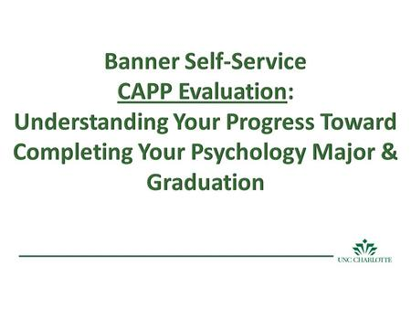 A CCESSING Y OUR CAPP On Banner Self Service: 1.Click on Student Services/ Student Accounts. 2.Click on Student Records. 3.Click on CAPP Degree Evaluation.