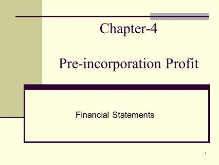 1 Chapter-4 Pre-incorporation Profit Financial Statements.